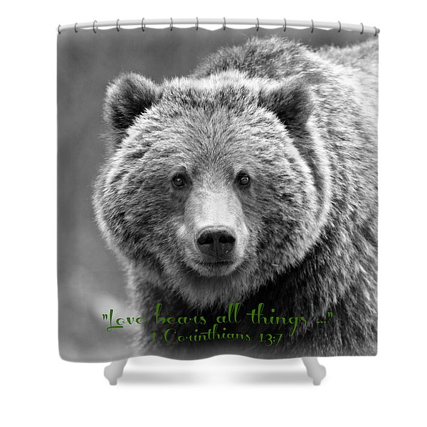 Love Bears All Things ... Shower Curtain