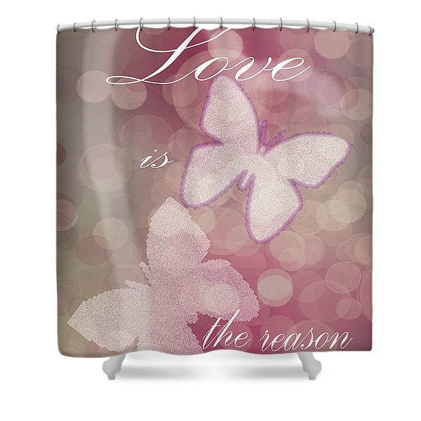 Love Is The Reason Shower Curtain