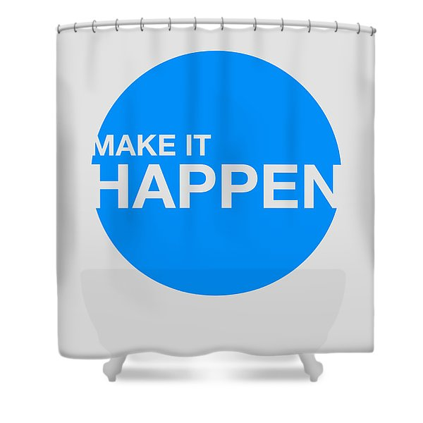 Make It Happen Poster Shower Curtain