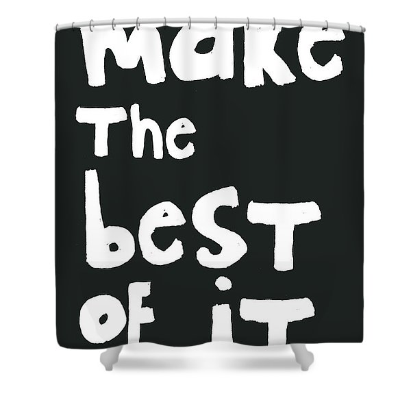 Make The Best Of It- Black And White Shower Curtain