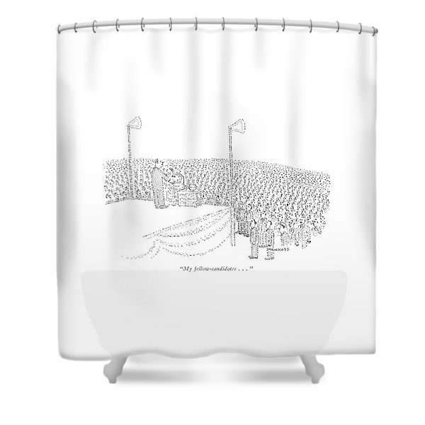 My Fellow-candidates Shower Curtain