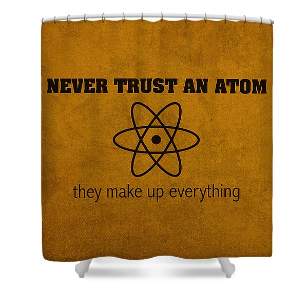 Never Trust An Atom They Make Up Everything Humor Art Shower Curtain