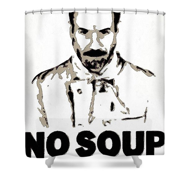 No Soup For You Shower Curtain