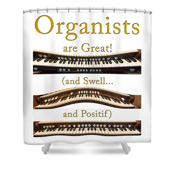 Organists Are Great 2 Shower Curtain