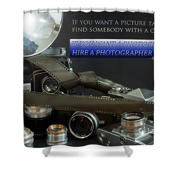 Shower Curtain featuring the photograph Photographer Quote by Gunter Nezhoda