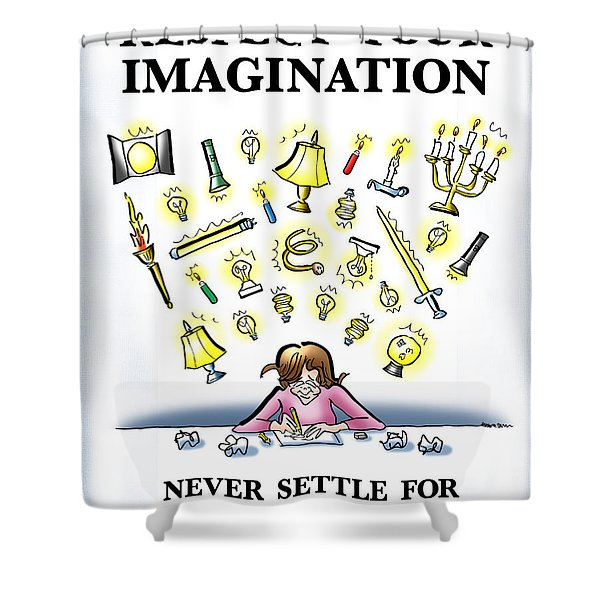 Respect Your Imagination Shower Curtain