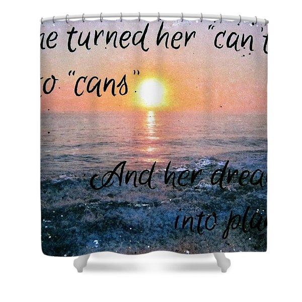 She Turned Her Can'ts Into Cans Shower Curtain