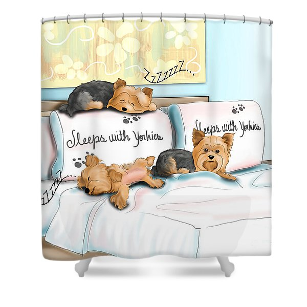Sleeps With Yorkies Shower Curtain