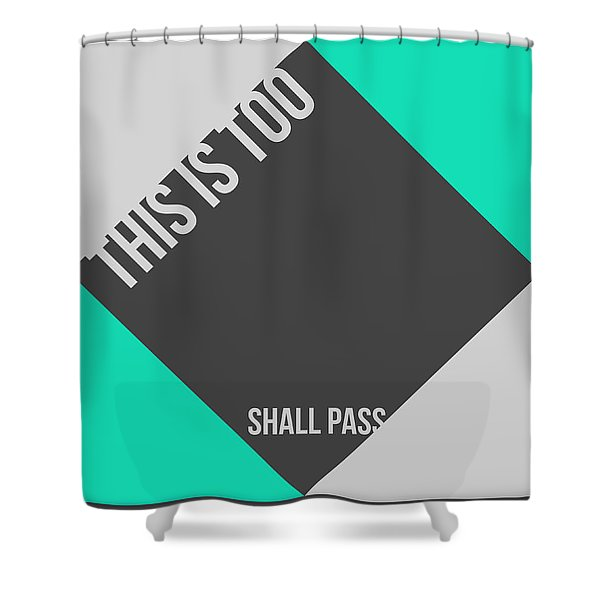 This Is Too Shall Pass Poster Shower Curtain