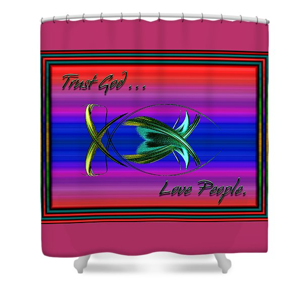 Shower Curtain featuring the digital art Trust God - Love People by Carolyn Marshall