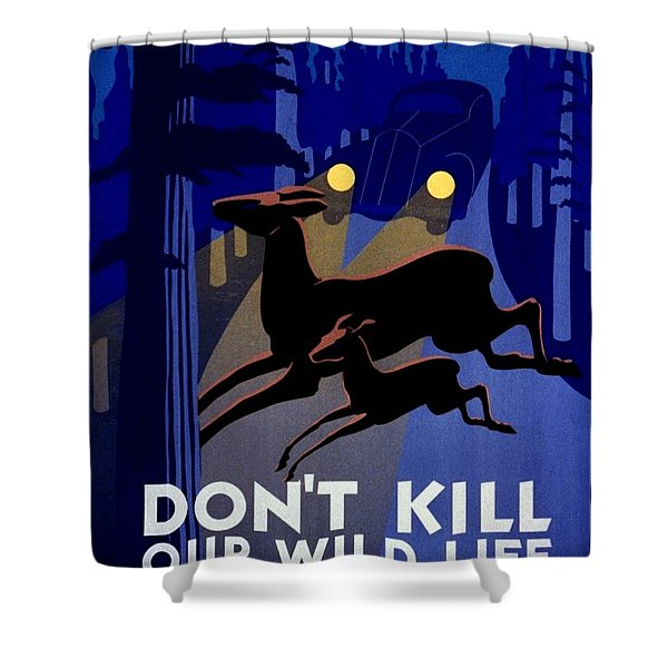 Vintage Poster - Don't Kill Our Wild Life Shower Curtain