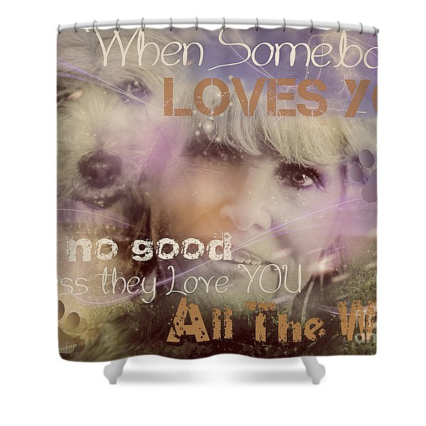 When Somebody Loves You-2 Shower Curtain