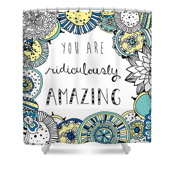 You Are Ridiculously Amazing Shower Curtain