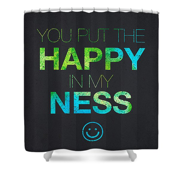 You Put The Happy In My Ness Shower Curtain