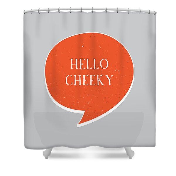 Hello Cheeky Shower Curtain
