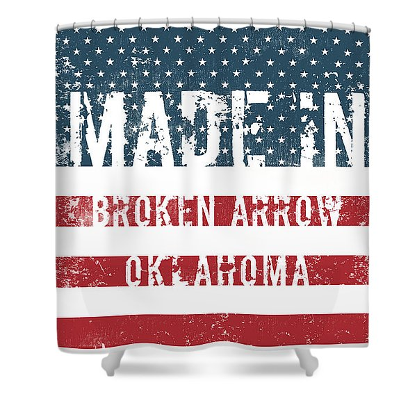 Made In Broken Arrow, Oklahoma Shower Curtain