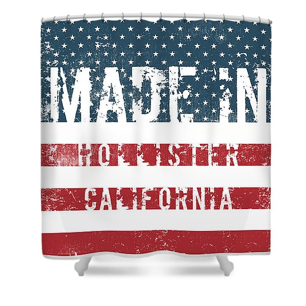 Made In Hollister, California Shower Curtain