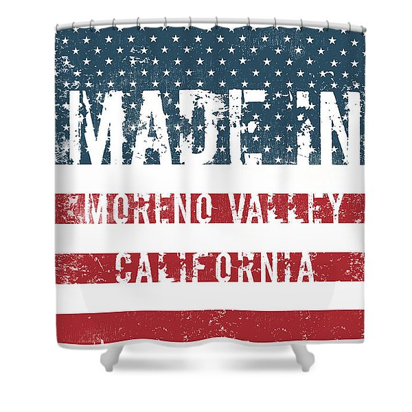 Made In Moreno Valley, California Shower Curtain