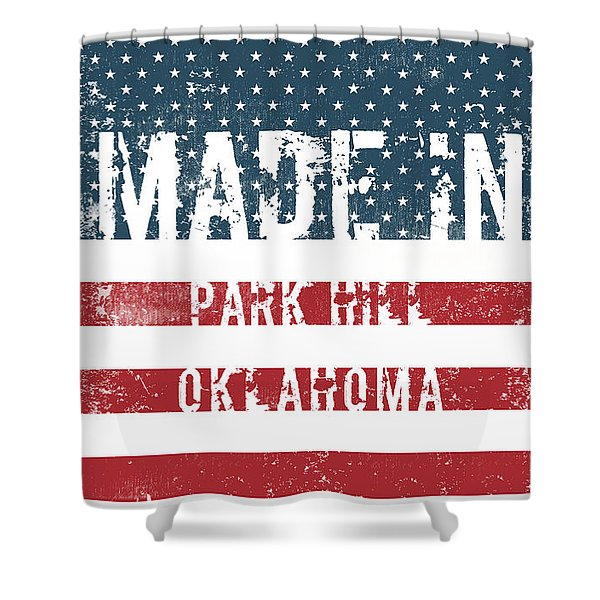 Made In Park Hill, Oklahoma Shower Curtain