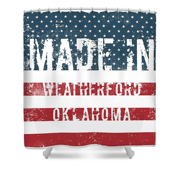 Made In Weatherford, Oklahoma Shower Curtain