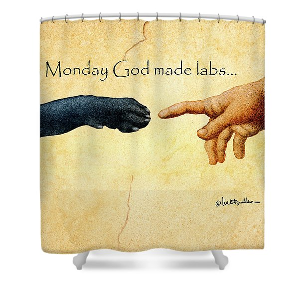 on Monday God made labs... Shower Curtain