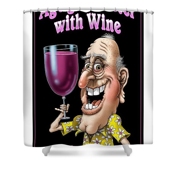 Age Gets Better With Wine Shower Curtain
