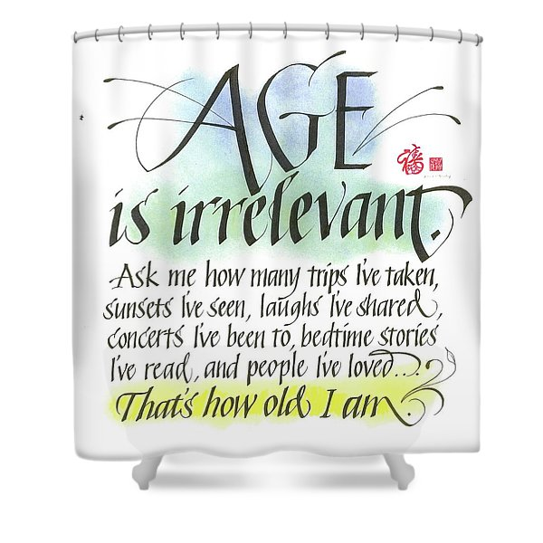 Age Is Irrelevant Shower Curtain