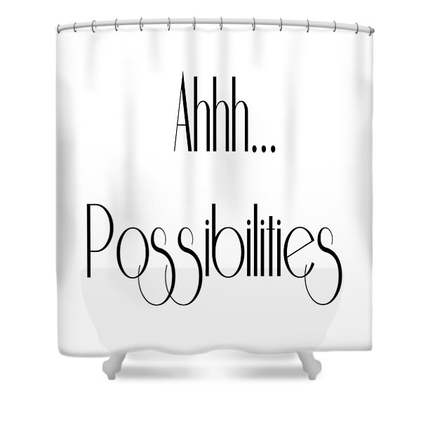 Ahh... Possibilities Shower Curtain