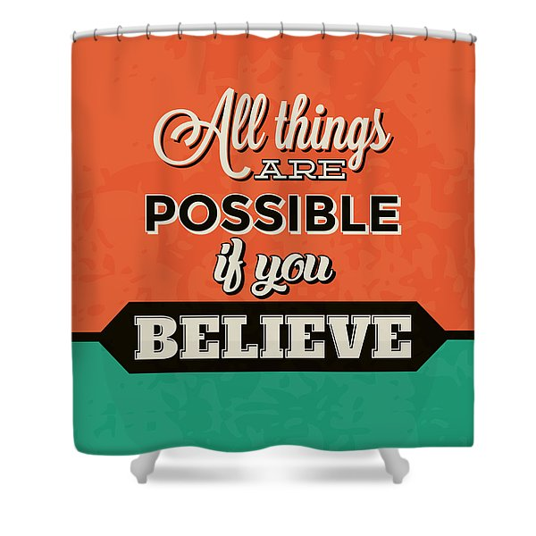 All Things Are Possible If You Believe Shower Curtain