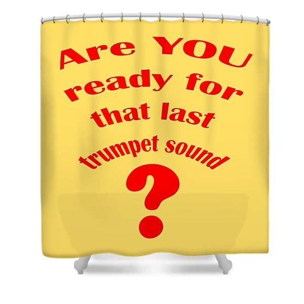 Are You Ready For The Last Trumpet Sound Shower Curtain