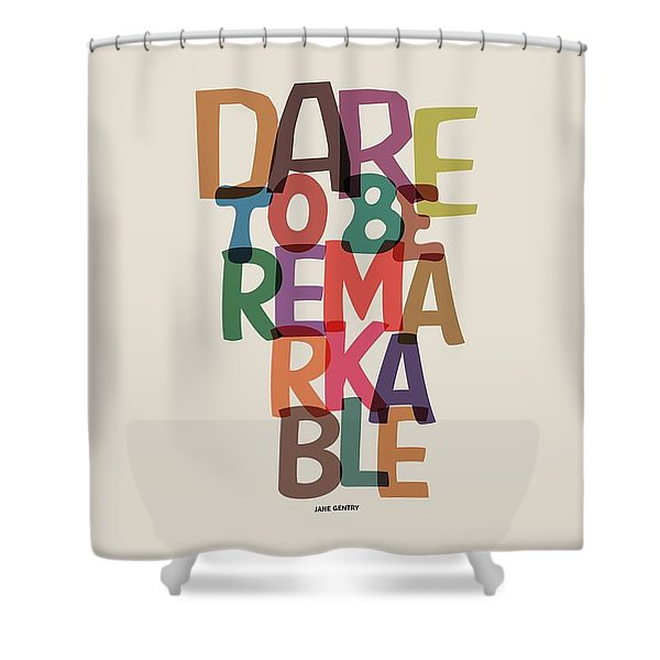 Dare To Be Jane Gentry Motivating Quotes Poster Shower Curtain