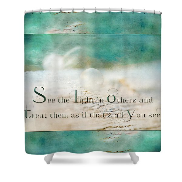 See The Light In Others Shower Curtain