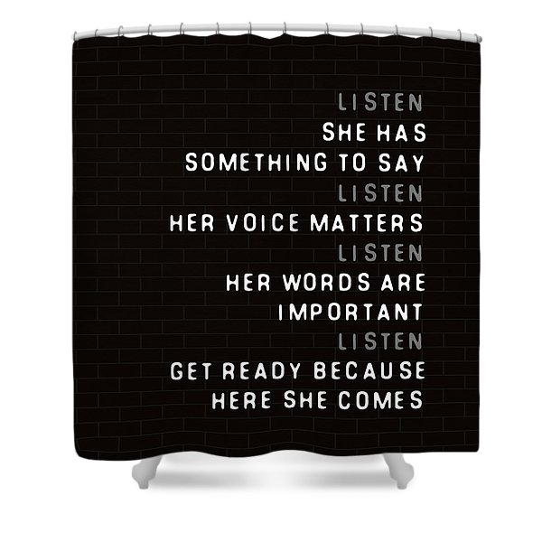 Listen To Her Shower Curtain