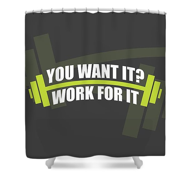 You Want It ? Work For It Gym Quotes Poster Shower Curtain