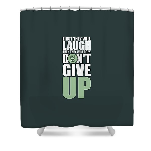 First They Will Laugh Then They Will Copy Dont Give Up Gym Motivational Quotes Poster Shower Curtain