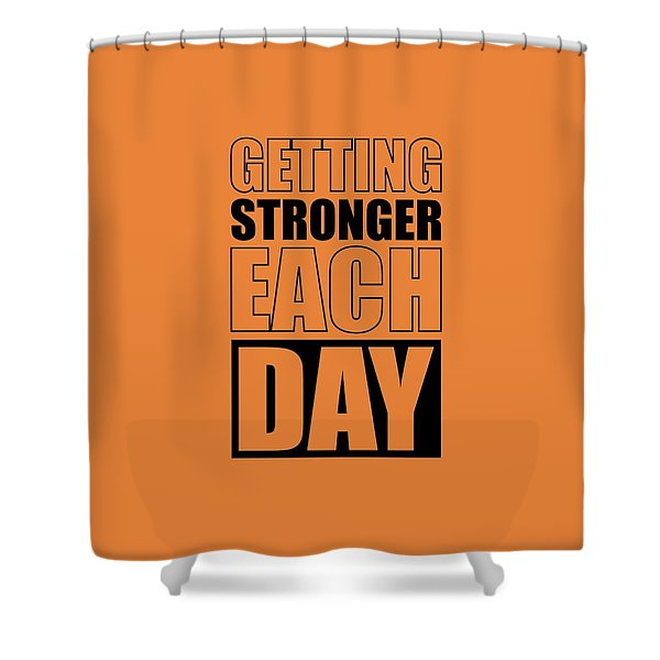 Getting Stronger Each Day Gym Motivational Quotes Poster Shower Curtain