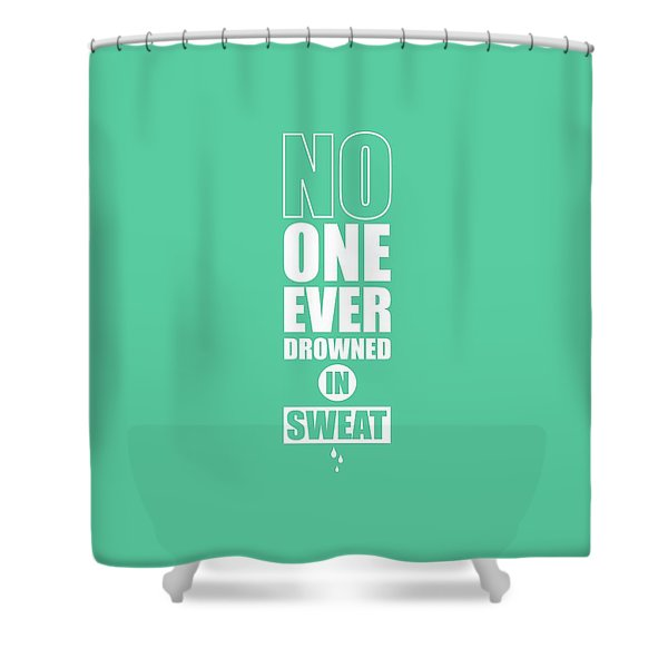 No One Ever Drowned In Sweat Gym Inspirational Quotes Poster Shower Curtain