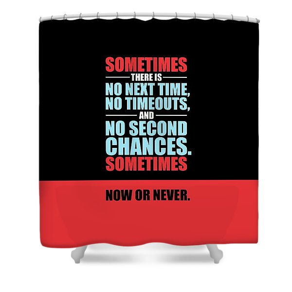 Sometimes There Is No Next Time No Timeouts Gym Motivational Quotes Poster Shower Curtain