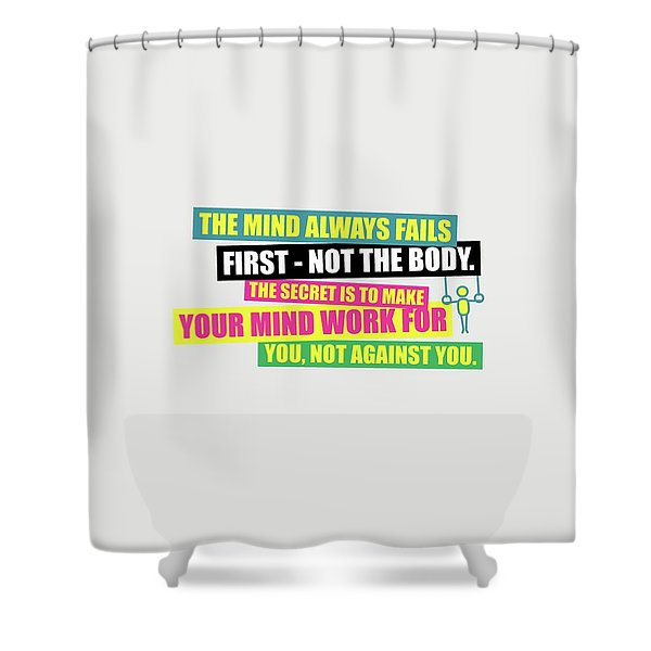 The Mind Always Fails First Gym Inspirational Quotes Poster Shower Curtain