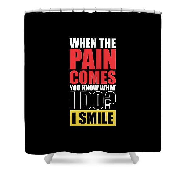 When The Pain Comes You Know What I Do? I Smile Gym Inspirational Quotes Poster Shower Curtain