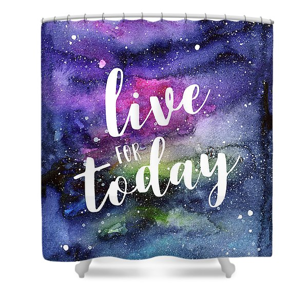 Live For Today Galaxy Watercolor Typography  Shower Curtain