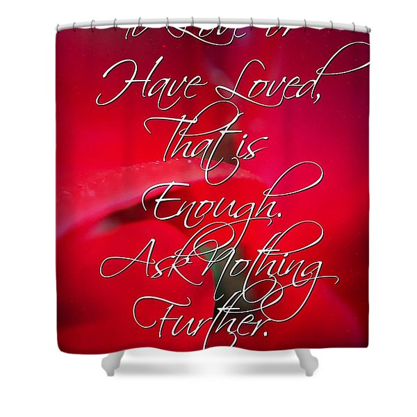 Ask Nothing Further Shower Curtain