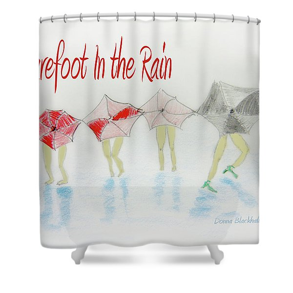 Barefoot In The Rain Shower Curtain by Donna Blackhall