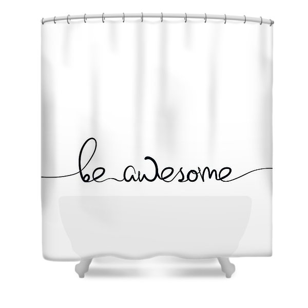Be Awesome Shower Curtain