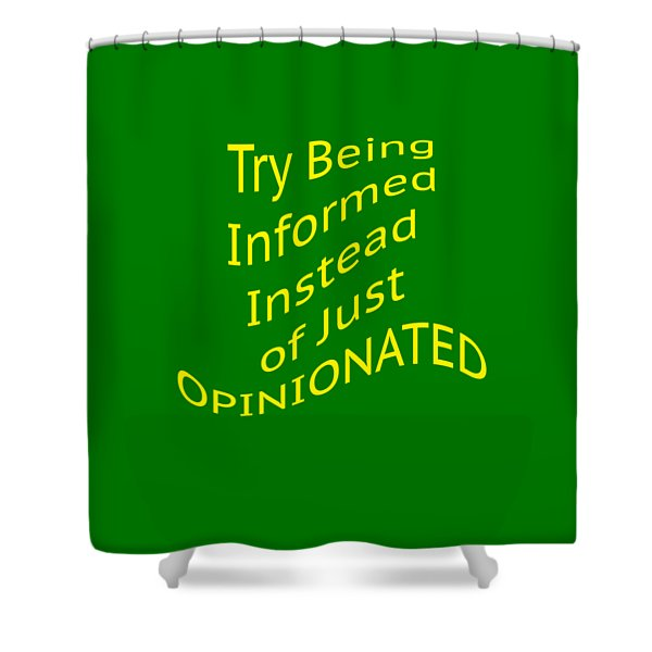 Be Informed Not Opinionated 5477.02 Shower Curtain