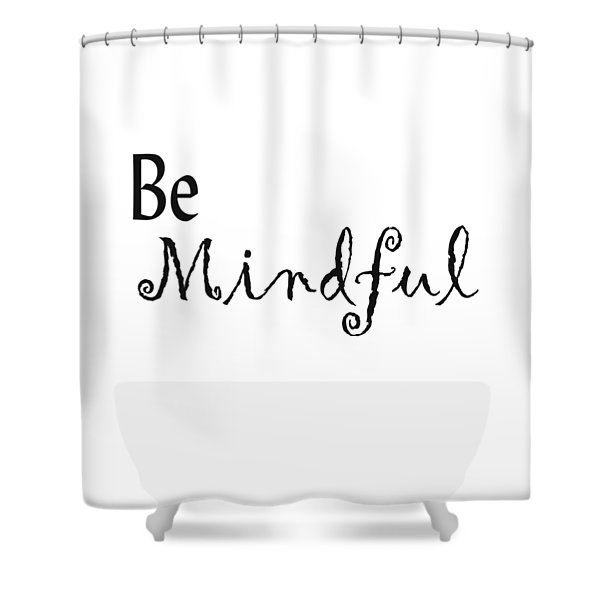 Be Mindful Shower Curtain
