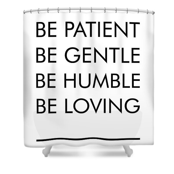 Be Patient, Be Gentle, Be Humble, Be Loving - Bible Verses Art Shower Curtain