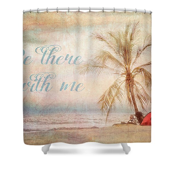 Be There With Me Shower Curtain