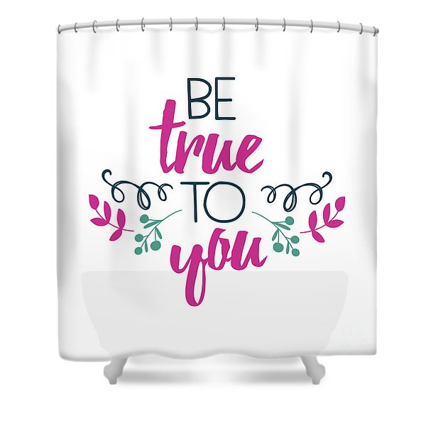 Be True To You Shower Curtain