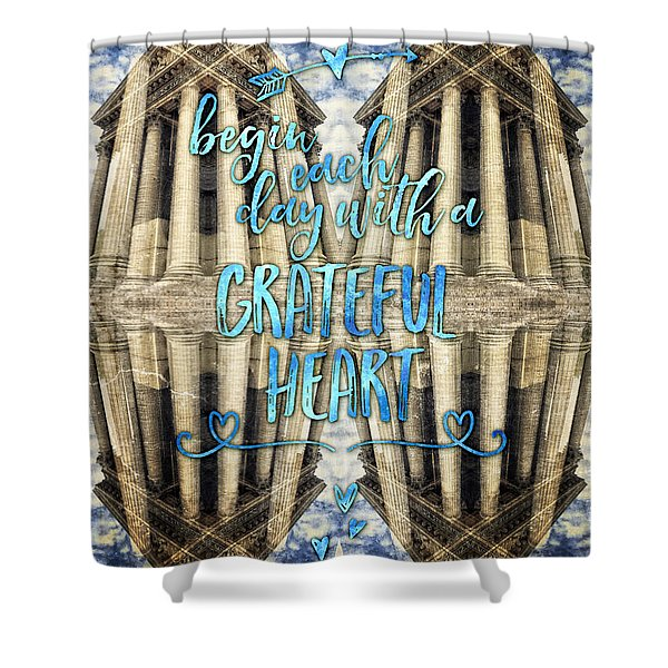 Begin Each Day With A Grateful Heart Madeleine Paris Shower Curtain